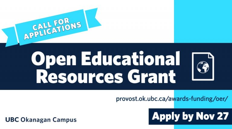 Call for Applications. Open Educational Resources Grant. Provost.ok.ubc.ca/awards-funding/oer/ Apply by Nov 27