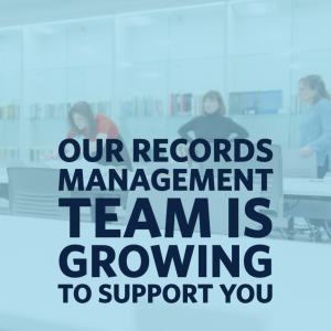 Our Records Management Team is growing to support you!